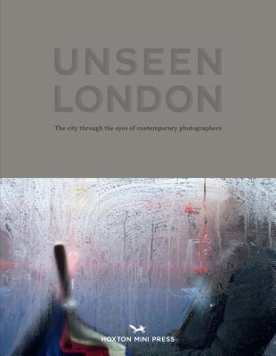 Unseen London: The City Through the Eyes of Contemporary Photographers