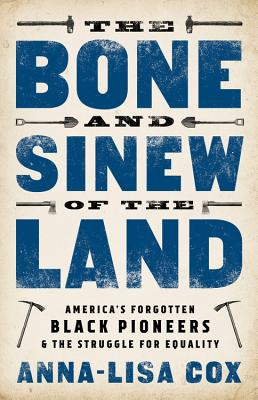 The Bone and Sinew of the Land: America's Forgotten Black Pioneers & the Struggle for Equality
