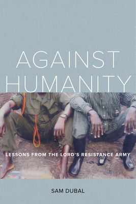 Against Humanity: Lessons from the Lord's Resistance Army