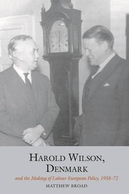 Harold Wilson, Denmark and the Making of Labour European Policy, 1958-72