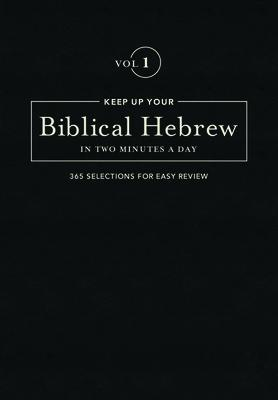 Keep Up Your Biblical Hebrew in Two Minutes a Day: 365 Selections for Easy Review