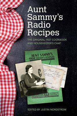 Aunt Sammy's Radio Recipes: The Original 1927 Cookbook and Housekeeper's Chat