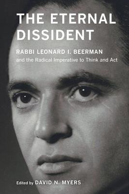 The Eternal Dissident: Rabbi Leonard I. Beerman and the Radical Imperative to Think and Act