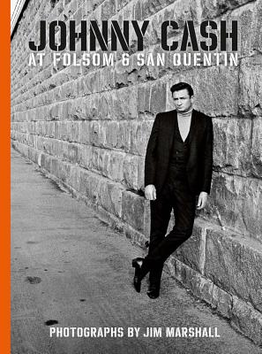 Johnny Cash at Folsom and San Quentin: Photographs