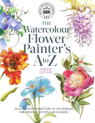 The Watercolour Flower Painter's A to Z: An Illustrated Directory of Techniques for Painting 50 Popular Flowers