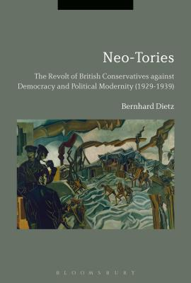 Neo-Tories: The Revolt of British Conservatives against Democracy and Political Modernity (1929-1939)