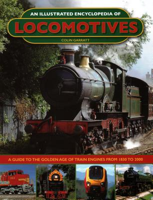 An Illustrated Encyclopedia of Locomotives: A Guide to the Golden Age of Train Engines from 1830 to 2000