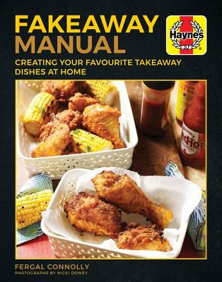 Fakeaway Manual: Creating Your Favourite Takeaway Dishes at Home