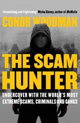 The Scam Hunter: Undercover with the World's Most Extreme Scams, Criminals and Gangs