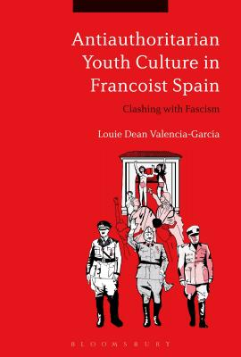 Antiauthoritarian Youth Culture in Francoist Spain: Clashing With Fascism