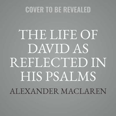 The Life of David as Reflected in His Psalms