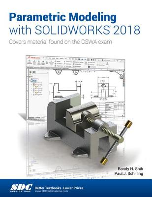 Parametric Modeling With Solidworks 2018: Covers Material Found on the Cswa Exam