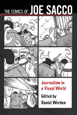 The Comics of Joe Sacco: Journalism in a Visual World