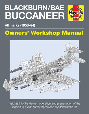 Haynes Blackburn/Bae Buccaneer All Marks (1958-94) Owners' Workshop Manual: Insights Into the Design, Operation and Preservation
