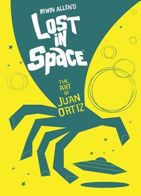 Irwin Allen's Lost in Space: The Art of Juan Ortiz
