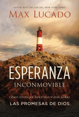 Esperanza inconmovible/ Unshakable Hope: Como Edificar Nuestras Vidas Sobre Las Promesas De Dios/ Building Our Lives on the Prom