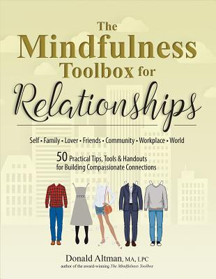 The Mindfulness Toolbox for Relationships: Self, Family, Lover, Friends, Community, Workplace, World: 50 Practical Tips, Tools &