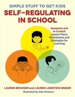 Simple Stuff to Get Kids Self-Regulating in School: Awesome and in Control Lesson Plans, Worksheets, and Strategies for Learning