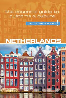 Culture Smart! Netherlands: The Essential Guide to Customs & Culture