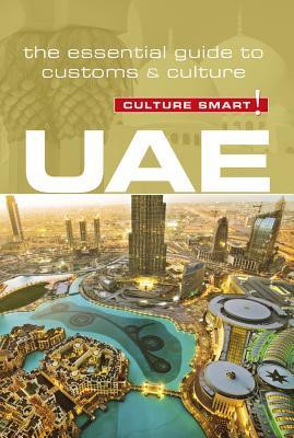 Culture Smart! Uae: The Essential Guide to Customs & Culture