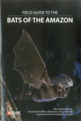 Field Guide to the Bats of the Amazon