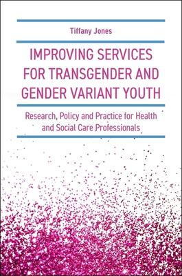 Improving Services for Transgender and Gender Variant Youth: Research, Policy and Practice for Health and Social Care Profession