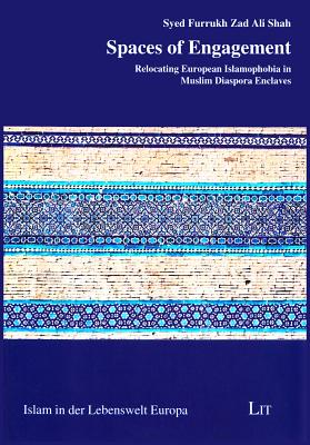 Spaces of Engagement: Relocating European Islamophobia in Muslim Diaspora Enclaves