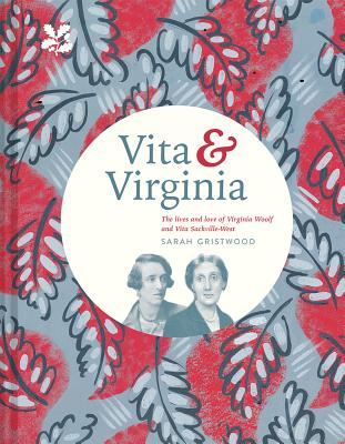 Vita & Virginia: The Lives and Love of Virginia Woolf and Vita Sackville-west