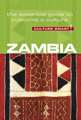 Culture Smart! Zambia: The Essential Guide to Customs & Culture