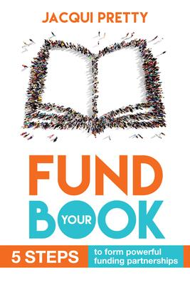 Fund Your Book: 5 Steps to Form Powerful Funding Partnerships