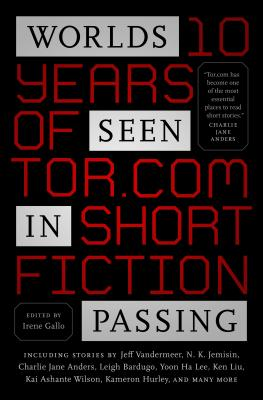 Worlds Seen in Passing: Ten Years of Tor.com Short Fiction