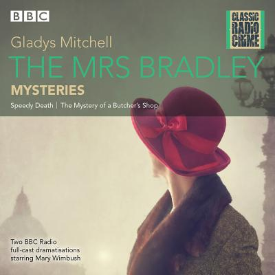 The Mrs Bradley Mysteries: Speedy Death / The Mystery of a Butcher's Shop