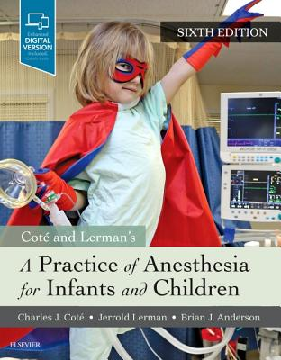 Cote and Lerman's A Practice of Anesthesia for Infants and Children