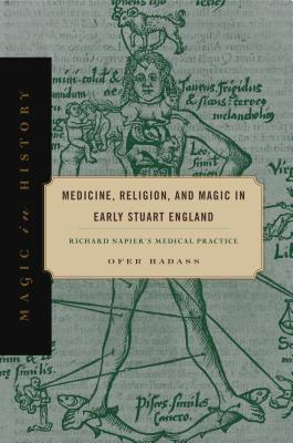 Medicine, Religion, and Magic in Early Stuart England: Richard Napier's Medical Practice