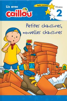 Caillou: Petites chaussures, nouvelles chaussures / Old Shoes, New Shoes