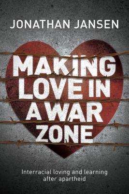 Making Love in a War Zone: Interracial loving and learning after apartheid