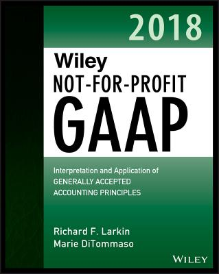 Wiley Not-for-Profit GAAP 2018: Interpretation and Application of Generally Accepted Accounting Principles