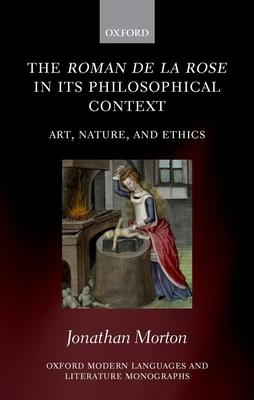 The Roman De La Rose in Its Philosophical Context: Art, Nature, and Ethics