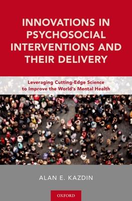 Innovations in Psychosocial Interventions and Their Delivery: Leveraging Cutting-Edge Science to Improve the World's Mental Heal