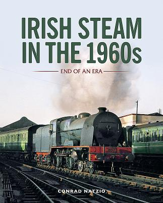 Irish Steam in the 1960s: End of an Era; A Personal Photographic Record