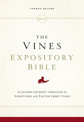 The Vines Expository Bible: New King James Version, A Guided Journey Through the Scriptures