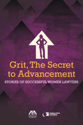 Grit, the Secret to Advancement: Stories of Successful Women Lawyers