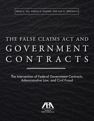 The False Claims Act and Government Contracts: The Intersection of Federal Government Contracts, Administrative Law, and Civil F