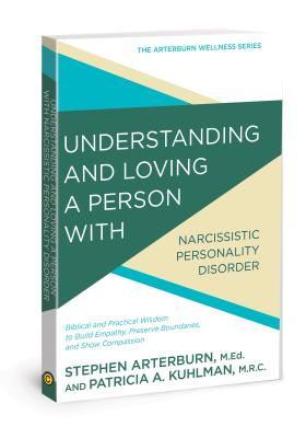 Understanding and Loving a Person With Narcissistic Personality Disorder: Biblical and Practical Wisdom to Build Empathy, Preser