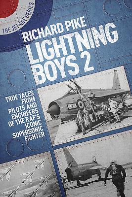 The Lightning Boys 2: True Tales from Pilots and Engineers of the RAF's Iconic Supersonic Fighter