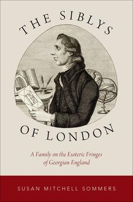 The Siblys of London: A Family on the Esoteric Fringes of Georgian England
