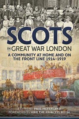 Scots in Great War London: A Community at Home and on the Front Line 1914-1919