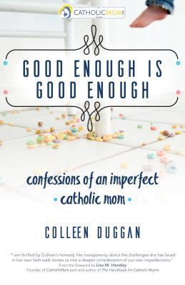 Good Enough Is Good Enough: confessions of an imperfect catholic mon
