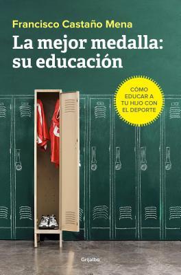 La mejor medalla su educación / The Best Medal: Cómo Educar a Tu Hijo Con El Deporte/ How to Educate Your Child Through Sports