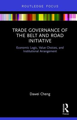Trade Governance of the Belt and Road Initiative: Economic Logic, Value Choices, and Institutional Arrangement